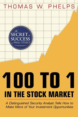 Image for 100 to 1 in the Stock Market: A Distinguished Security Analyst Tells How to Make More of Your Investment Opportunities