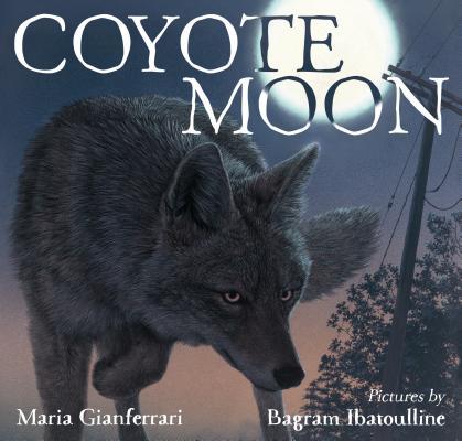 Coyote Moon, Maria Gianferrari, Bagram Ibatoulline