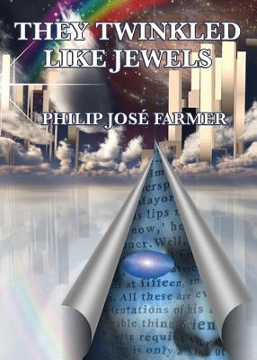 They Twinkled Like Jewels, Farmer, Jose Philip