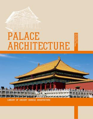 Image for Palace Architecture: Imperial Palaces of the Last Dynasty (Library of Ancient Chinese Architecture)