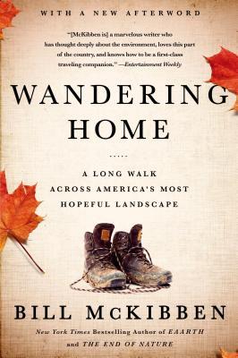 Wandering Home: A Long Walk Across America's Most Hopeful Landscape, Bill McKibben