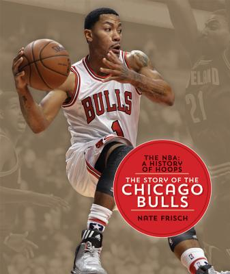 The NBA: A History of Hoops: The Story of the Chicago Bulls, Frisch, Nate