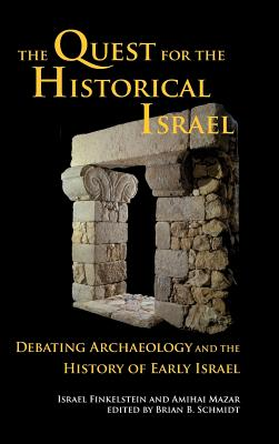 Image for The Quest for the Historical Israel: Debating Archaeology and the History of Early Israel (Archaeology and Biblical Studies)