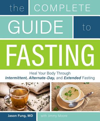 Image for The Complete Guide to Fasting: Heal Your Body Through Intermittent, Alternate-Day, and Extended Fasting