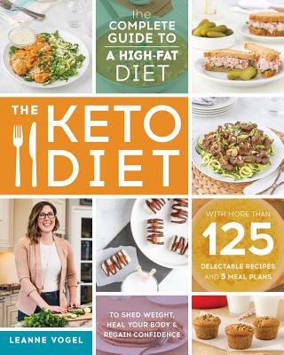 Image for The Keto Diet: The Complete Guide to a High-Fat Diet, with More Than 125 Delectable Recipes and Meal Plans to Shed Weight, Heal Your Body, and Regain Confidence