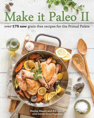 Image for Make it Paleo II: Over 175 New Grain-Free Recipes for the Primal Palate