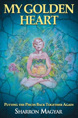 Image for My Golden Heart: Putting the Pieces Together Again