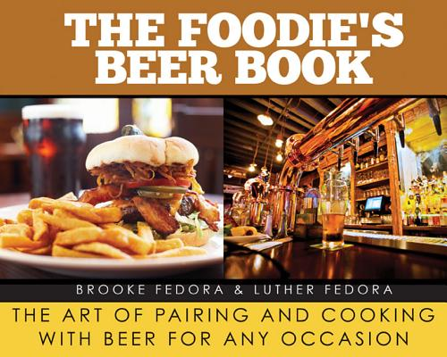 Image for The Foodie's Beer Book: The Art of Pairing and Cooking with Beer for Any Occasion