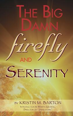 THE BIG DAMN FIREFLY & SERENITY TRIVIA BOOK (hardback), Barton, Kristin M.