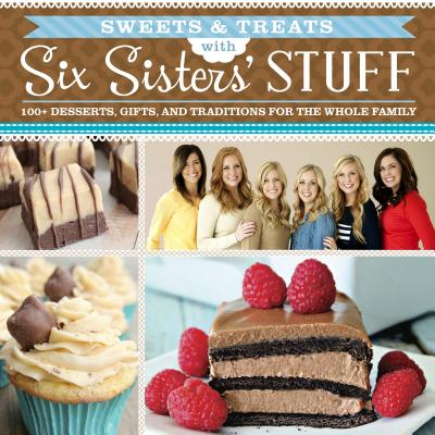 Image for Sweets & Treats with Six Sisters' Stuff: 100+ Desserts, Gift Ideas, and Traditions for the Whole Family