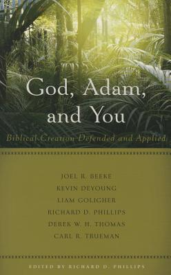 Image for God, Adam, and You: Biblical Creation Defended and Applied