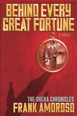 Image for Behind Every Great Fortune: The Oheka Chronicles (Volume 1)
