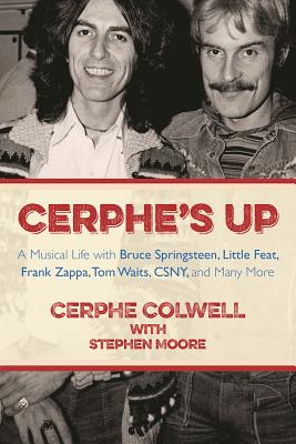 Image for Cerphe's Up: A Musical Life with Bruce Springsteen, Little Feat, Frank Zappa, Tom Waits, CSNY, and Many More