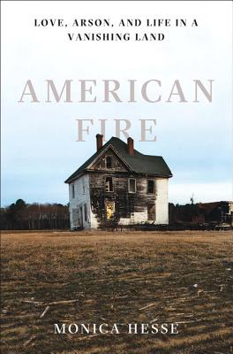 Image for American Fire: Love, Arson, and Life in a Vanishing Land