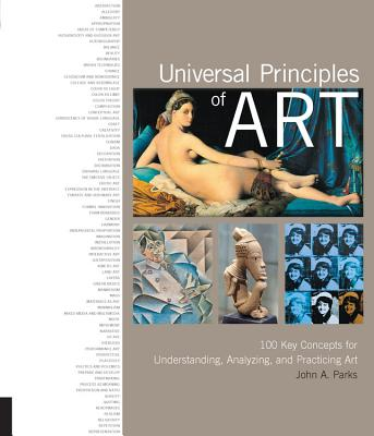 Universal Principles of Art: 100 Key Concepts for Understanding, Analyzing, and Practicing Art, Parks, John A