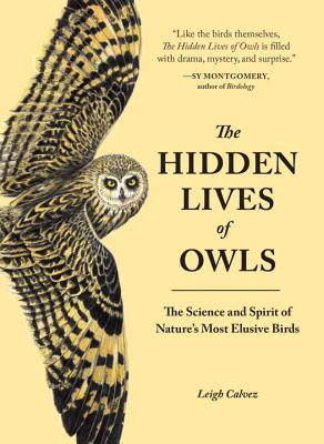 Image for The Hidden Lives of Owls: The Science and Spirit of Nature's Most Elusive Birds