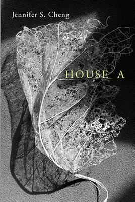 House A (Omnidawn 1st/2nd Book Contest), Cheng, Jennifer S.