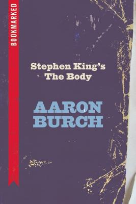 Stephen King's The Body: Bookmarked, Burch, Aaron