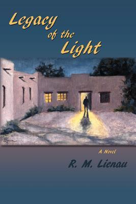 Legacy of the Light, A Novel, R. M. Lienau