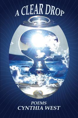 A Clear Drop, Poems, Cynthia West