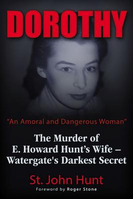 Dorothy,An Amoral and Dangerous Woman: The Murder of E. Howard Hunt's Wife - Watergate's Darkest Secret, Hunt, St. John