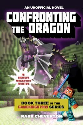 Image for Confronting the Dragon: Book Three in the Gameknight999 Series: An Unofficial Minecrafter's Adventure
