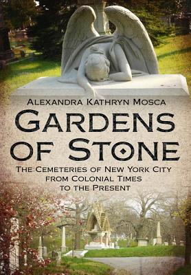 Image for Gardens of Stone: The Cemeteries of New York from Colonial Times to the Present (America Through Time)