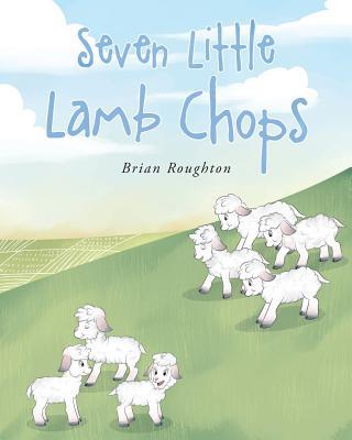 Seven Little Lambchops, Roughton, Brian