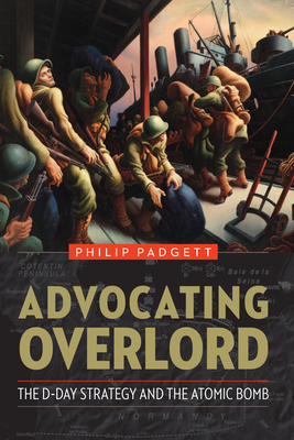 Image for ADVOCATING OVERLORD: THE D-DAY STRATEGY AND THE ATOMIC BOMB