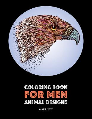Image for Coloring Book for Men: Animal Designs: Detailed Designs For Relaxation and Stress Relief; Anti-Stress Zendoodle; Art Therapy & Meditation Practice For Guys