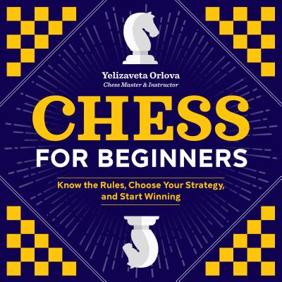Image for Chess for Beginners: Know the Rules, Choose Your Strategy, and Start Winning