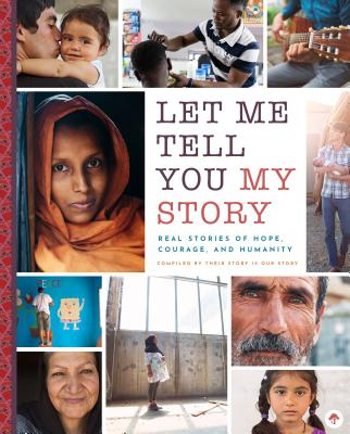 Image for Let Me Tell You My Story: Refugee Stories of Hope, Courage, and Humanity