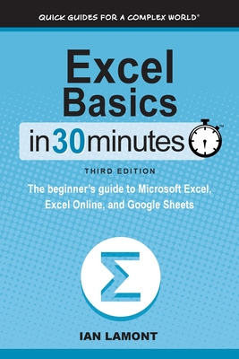 Image for Excel Basics in 30 Minutes The Beginner's Guide to Microsoft Excel, Excel Online, and Google Sheets