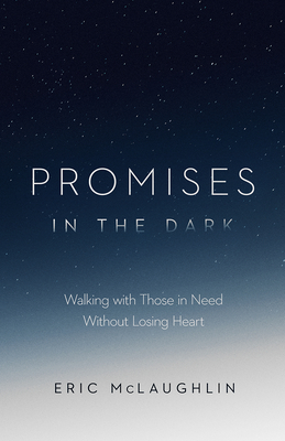 Image for Promises in the Dark: Walking with Those in Need Without Losing Heart