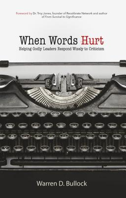 Image for When Words Hurt: Helping Godly Leaders Respond Wisely to Criticism