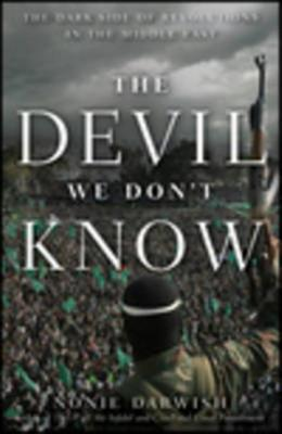 Image for The Devil We Don't Know: The Dark Side of Revolutions in the Middle East