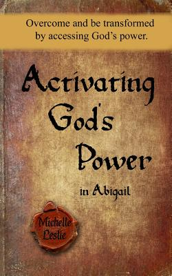 Image for Activating God's Power in Abigail: Overcome and be transformed by activating God's power.