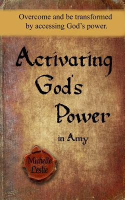 Image for Activating God's Power in Amy: Overcome and be transformed by activating God's power.