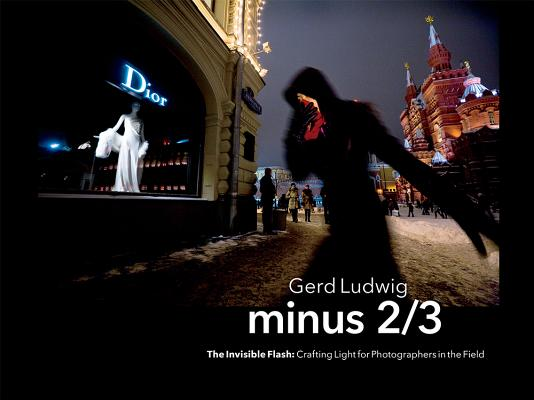 Minus 2/3 - The Invisible Flash: Crafting Light for Photographers in the Field, Ludwig, Gerd