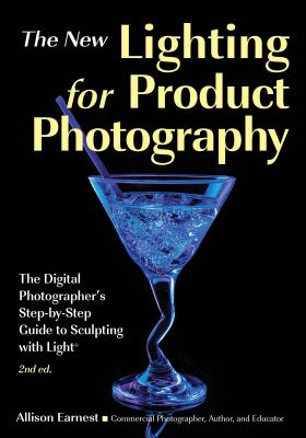 Image for The New Lighting for Product Photography: The Digital Photographer's Step-by-Step Guide to Sculpting with Light