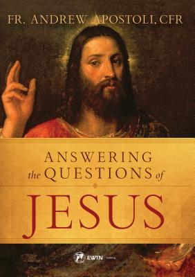 Answering the Questions of Jesus, C.F.R. Fr AndrewApostoli