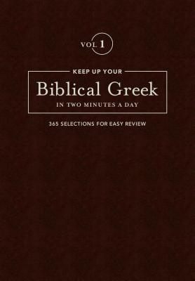 Image for Keep Up Your Biblical Greek in Two Minutes a Day: Vol 1