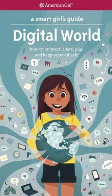 Image for A Smart Girl's Guide: Digital World: How to Connect, Share, Play, and Keep Yourself Safe (A Smart Girl's Guides)