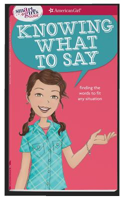 Image for A Smart Girl's Guide: Knowing What to Say: Finding the Words to Fit Any Situation (Smart Girl's Guide To...)