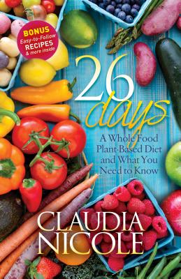 26 Days: A Whole Food Plant-Based Diet and What You Need to Know, Nicole, Claudia