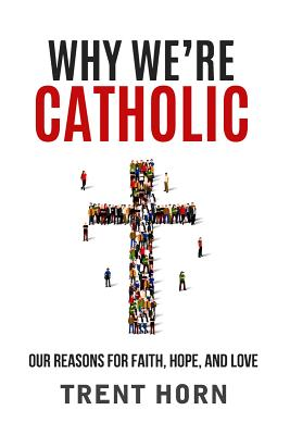 Image for Why We're Catholic: Our Reasons for Faith, Hope, and Love