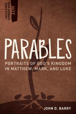 Image for Parables: Portraits of God's Kingdom in Matthew, Mark, and Luke (Not Your Average Bible Study)