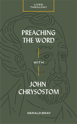 Image for Preaching the Word with John Chrysostom (Lived Theology)