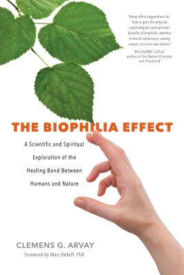 Image for The Biophilia Effect: A Scientific and Spiritual Exploration of the Healing Bond Between Humans and Nature