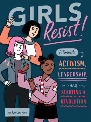 Girls Resist!: A Guide To Activism, Leadership, An, Donnelly, Jennifer